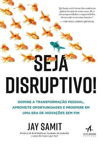 Seja disruptivo!: domine a transformação pessoal, aproveite oportunidades e prospere em uma era de inovações sem fim