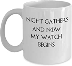 Night gathers, and now my watch begins - Game of thrones inspirational morning coffee mug - Night's Watch motto winter is coming white walkers gift accessories - Sold only by Saroth design