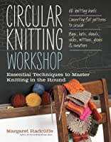 Circular Knitting Workshop: Essential Techniques to Master Knitting in the Round by Margaret Radcliffe(2012-03-13)