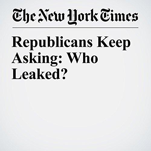 Republicans Keep Asking: Who Leaked? copertina