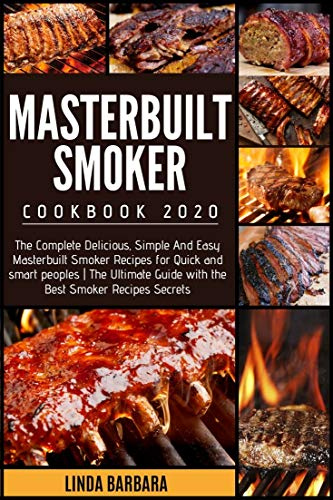 THE COMPLETE MASTERBUILT SMOKER COOKBOOK 2020: Easy & Delicious Masterbuilt Smoker Recipes for Your Whole Family and Friends | the Ultimate Beginner's Guide with the Best Smoker Recipes Secrets