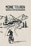 Meine Touren - Tagebuch Für Mountainbiker: Fahrrad Tourenbuch: Fahrradtour Radtour Tagebuch Notizbuch Für Radsportler, Radfahrer Und Fahrrad Fans ... für ihr Rad schlägt. Der ideale Tourenplaner.
