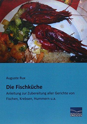 Die Fischkueche: Anleitung zur Zubereitung aller Gerichte von Fischen, Krebsen, Hummern u.a.