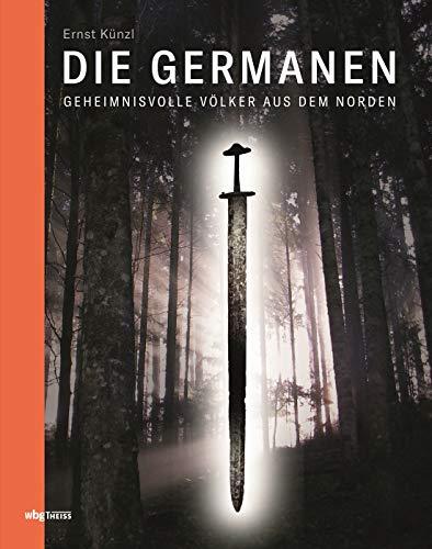 Die Germanen: Geheimnisvolle Völker aus dem Norden