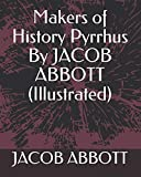 Makers of History Pyrrhus By JACOB ABBOTT (Illustrated)