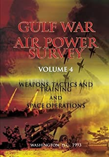 Gulf War Air Power Survey: Volume IV Weapons, Tactics, and Training and Space Operations