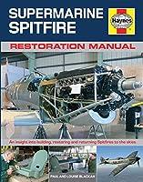 Supermarine Spitfire Restoration Manual: An Insight into Building, Restoring and Returning Spitfires to the Skies (Haynes Restoration Manuals)