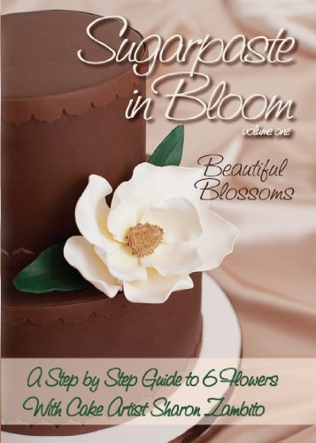 Sugarpaste in Bloom, Vol. One: Beautiful Blossoms - A Step-by-Step Guide to 6 Flowers (with Cake Artist Sharon Zambito)