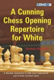 A Cunning Chess Opening Repertoire For White-Burgess, Graham