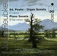 Reubke: 94th Psalm Organ Sonata C minor / Piano Sonata B minor by Martin Sander (organ) (2008-07-22)