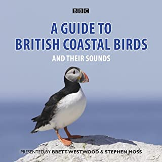 A Guide to British Coastal Birds and Their Sounds                   By:                                                                                                                                 Stephen Moss                               Narrated by:                                                                                                                                 Brett Westwood                      Length: 1 hr and 4 mins     9 ratings     Overall 4.7