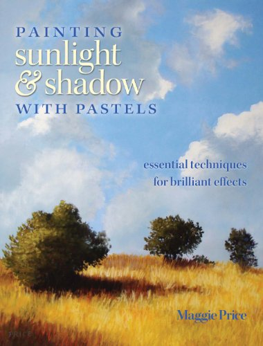 Painting Sunlight and Shadow with Pastels: Essential Techniques for Brilliant Effects (English Edition)