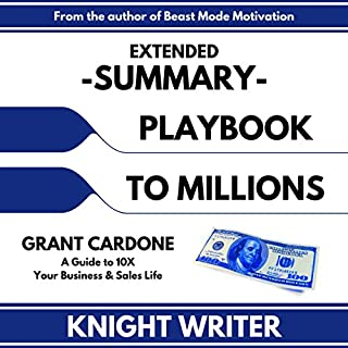 Extended Summary: Playbook to Millions by Grant Cardone: A Guide to 10X Your Business and Sales Life audiobook cover art