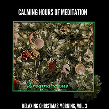 Calming Hours Of Meditation - Relaxing Christmas Morning, Vol. 3