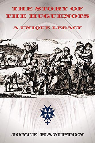 The Story of the Huguenots: A Unique Legacy by [Joyce E Hampton]
