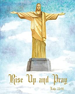 Rise Up and Pray Luke 22:46: Graph Paper Journal  for Bible Journaling, Christ the Redeemer is an Art Deco statue of Jesus Christ in Rio de Janeiro, ... Daily, Weekly or anytime during the Month