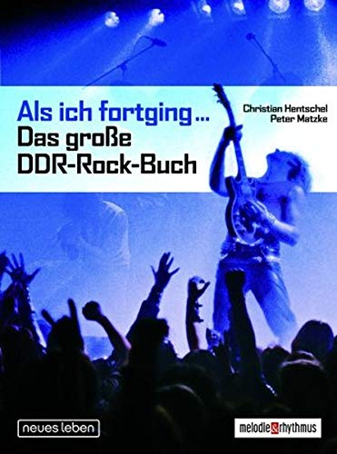 Als ich fortging ... Das große DDR-Rock-Buch