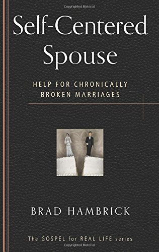 Self-Centered Spouse: Help for Chronically Broken Marriages (Gospel for Real Life)
