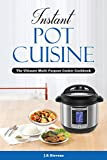 Instant Pot Cuisine: The Ultimate Multi-Purpose Cooker Cookbook