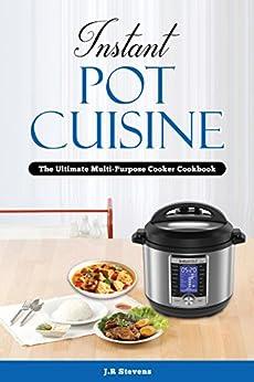 Instant Pot Cuisine: The Ultimate Multi-Purpose Cooker Cookbook by [JR Stevens]