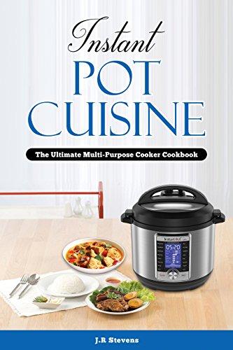 Instant Pot Cuisine: The Ultimate Multi-Purpose Cooker Cookbook