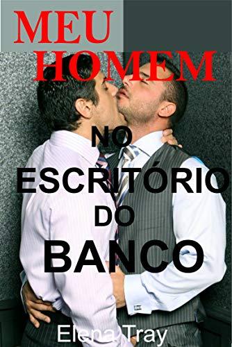 Meu Homem no Escritório do Banco: Sexo e Romance Gay