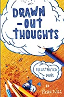 Drawn-Out Thoughts: More Illustrated Puns and Wordplay by Steven Twigg