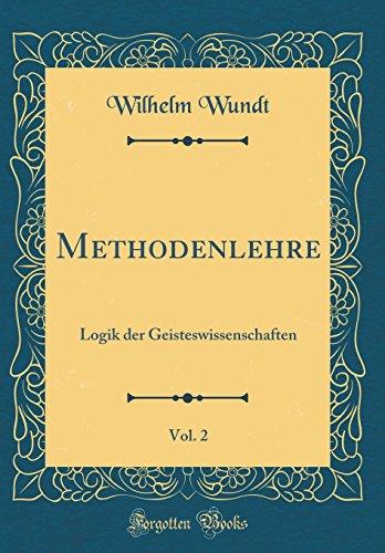 Methodenlehre, Vol. 2: Logik der Geisteswissenschaften (Classic Reprint)
