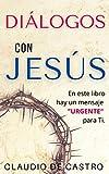DIÁLOGOS con JESÚS: En este libro hay un MENSAJE 'URGENTE' para ti.: 6 (LIBROS DE CRECIMIENTO ESPIRITUAL)