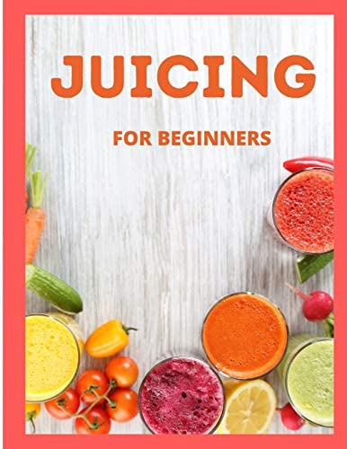 Juicing For Beginners 101 Delicious Juicing Recipes That Help You Lose Weight Naturally Fast product image