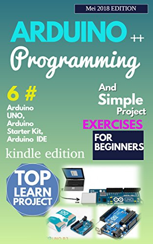 ARDUINO PROGRAMMING FOR BEGINNERS AND SIMPLE PROJECT EXERCISES