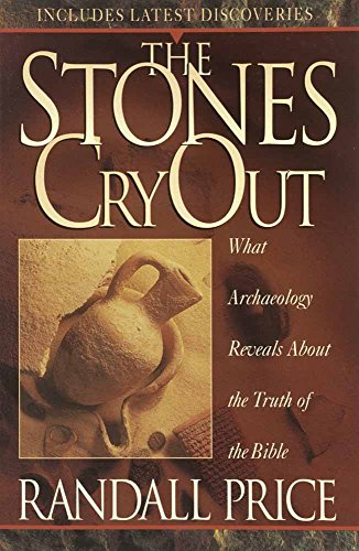 Stones Cry Out, The: What Archaeology Reveals About the Truth of the Bible