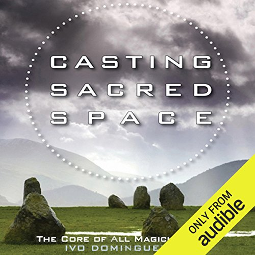 Casting Sacred Space: The Core of All Magickal Work audiobook cover art
