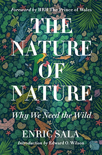 The Nature of Nature: Why We Need the Wild by [Enric Sala]