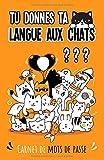 Tu donnes ta langue aux chats ??? Carnet de mots de passe: Carnet de mots de passe internet à remplir avec son répertoire alphabétique en français   ...   Format petit & pratique   Idée Cadeaux Geek