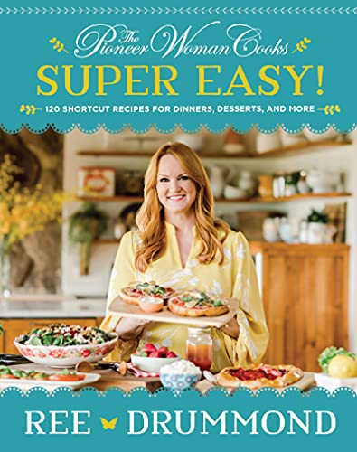 The Pioneer Woman Cooks―Super Easy!: 120...