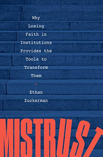 Mistrust: Why Losing Faith in Institutions Provides the Tools to Transform Them (English Edition)