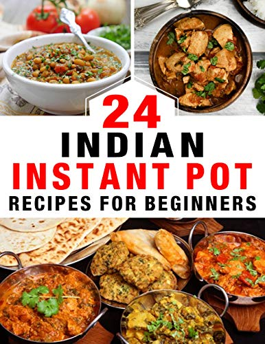 24 Indian Instant Pot Recipes for Beginners (English Edition)