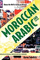 Moroccan Arabic - Shnoo the Hell Is Going on H'Naa? a Practical Guide to Learning Moroccan Darija - The Arabic Dialect of Morocco (2nd Edition) (Educational Resources)