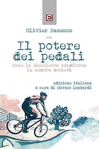 Il potere dei pedali: Come la bicicletta trasforma la nostra società (Italian Edition)