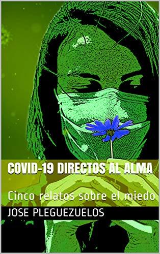 COVID-19 Directos al alma: Cinco relatos sobre el miedo