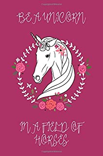 Be a Unicorn in a Field of Horses Journal (Raspberry): 100 page 6