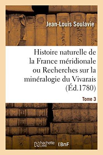 Histoire naturelle de la France méridionale ou Recherches sur la minéralogie du Vivarais Tome 3
