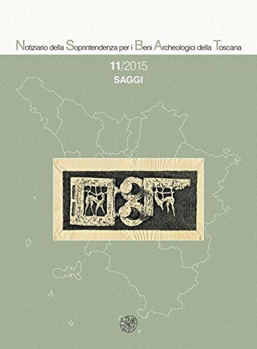 Notiziario della Soprintendenza per i Beni Archeologici della Toscana. Saggi (2015) (Vol. 11)