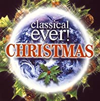 Classical Ever! Christmas by Classical Ever! Christmas (2011-11-09)
