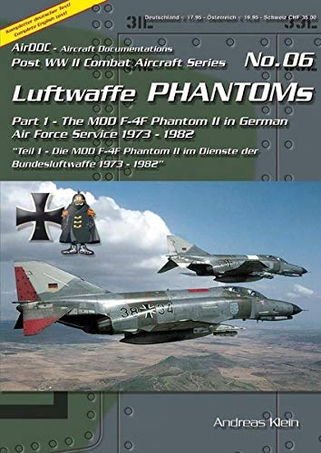 Luftwaffe Phantoms (1). Part 1 - The MDD F-4F Phantom II in German Air Force Service 1973 - 1982 Teil 1 - Die MDD F-4F Phantom II im Dienste der Bundesluftwaffe 1973 - 1982