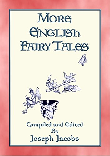 MORE ENGLISH FAIRY TALES - 44 illustrated children's stories from England (Myths, Legend and Folk Tales from Around the World) (English Edition)
