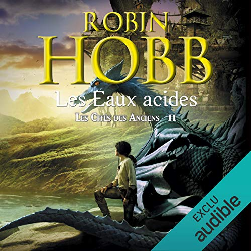 Les eaux acides     Les cités des Anciens 2              By:                                                                                                                                 Robin Hobb                               Narrated by:                                                                                                                                 Raphaël Mathon                      Length: 9 hrs and 13 mins     Not rated yet     Overall 0.0