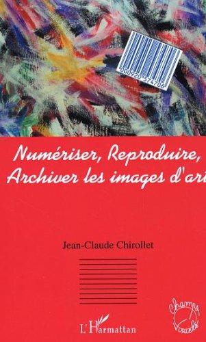 Numerisr, reproduire, archiver les images (Champs visuels) (French Edition)