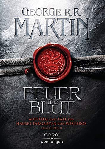 Feuer und Blut - Erstes Buch: Aufstieg und Fall des Hauses Targaryen von Westeros